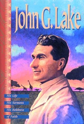John G Lake - His Life, His Sermons, His Boldness of Faith     (O1)
