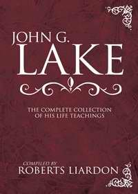 B-775-68X   John G. Lake: Complete Collection of His Teaching   by Roberts Liardon