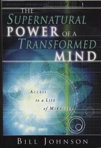 B-582-523    The Supernatural Power of a Transformed Mind    by Bill Johnson