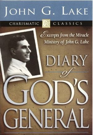 John G. Lake: Diary of God`s General    (O1)