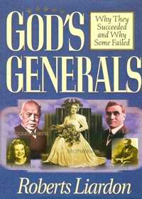 God's Generals:  Why They succeeded & Why Some Failed
