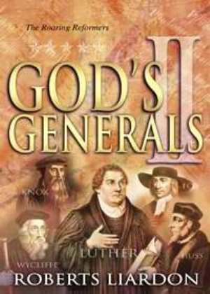 God's Generals: the Roaring Reformers